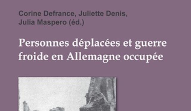 Publication de l'ouvrage collectif Personnes déplacées et guerre froide en Allemagne occupée codirigé par Juliette Denis
