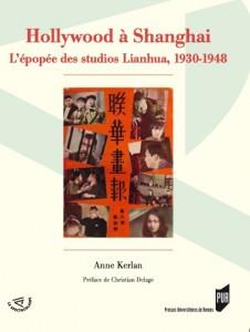 Hollywood à Shanghai, Anne Kerlan Presses universitaires de Rennes, 2015