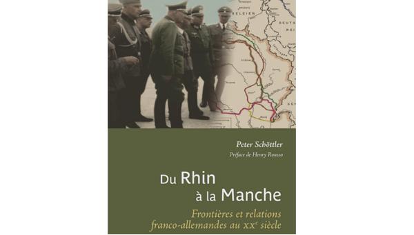 Peter Schöttler, «Du Rhin à la Manche», Presses Universitaires François-Rabelais, 2017